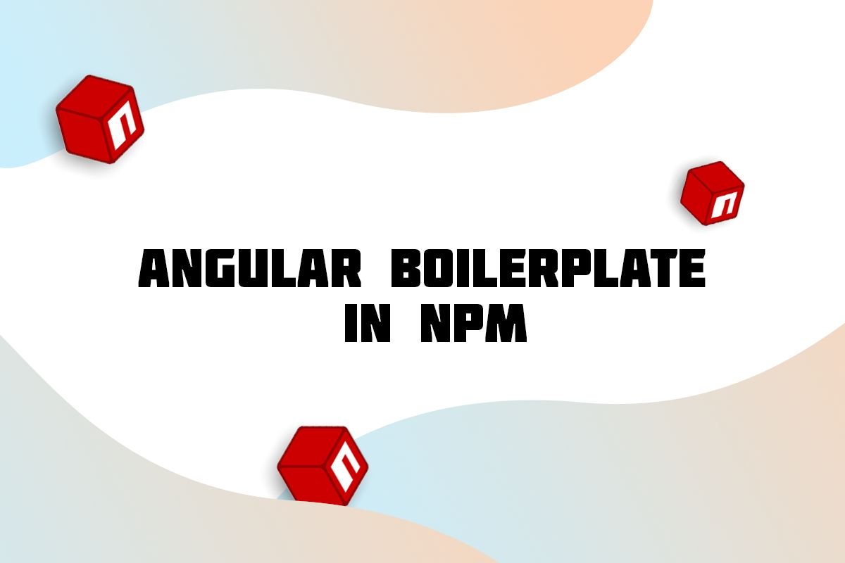 What You Need To Know About Angular Boilerplate With NPM