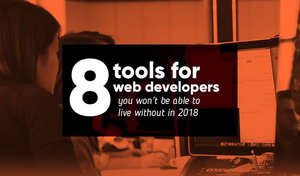 8 tools for web developers you won't be able to live without in 2018