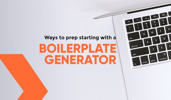 Ways To Prep Starting With A Boilerplate Generator
