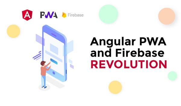 Angular PWA and Firebase revolution